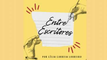 Entre Escritores. Uma conversa com Célia Correia Loureiro.